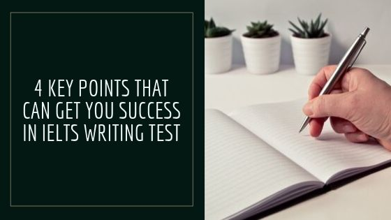 4 Key Points That Can Get You Success in IELTS Writing Test